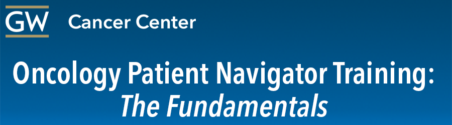 GW Cancer Center's Oncology Patient Navigator Training: The