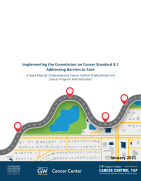 Implementing the Commission on Cancer Standard 8.1: Addressing Barriers to Care - A Road Map for Comprehensive Cancer Control Professionals and Cancer Program Administrators