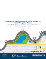 The GW Cancer Center's Implementing the Commission on Cancer Standard 3.1 Patient Navigation Process: A Road Map for Comprehensive Cancer Control Professionals and Cancer Program Administrators